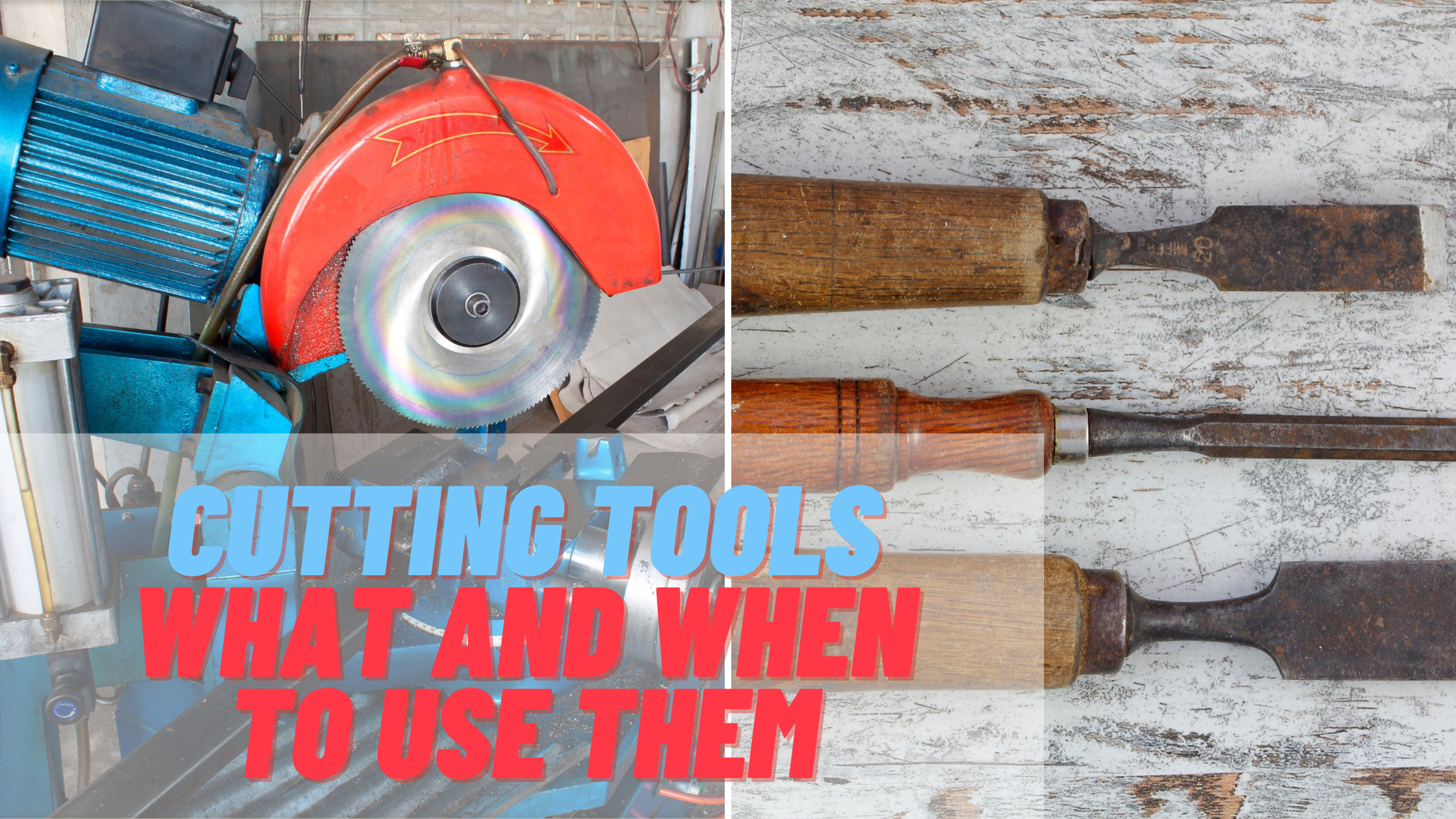 Cutting Tools - What and When To Use Them